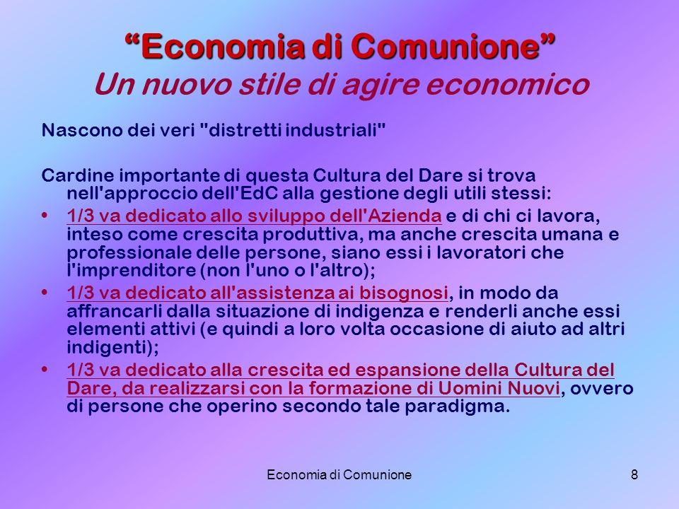 Economia di Comunione8 Economia di Comunione Economia di Comunione Un nuovo stile di agire economico Nascono dei veri