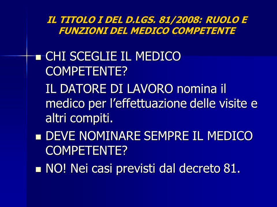 IL TITOLO I DEL D.LGS. 81/2008: RUOLO E FUNZIONI DEL MEDICO COMPETENTE CHI SCEGLIE IL MEDICO COMPETENTE? CHI SCEGLIE IL MEDICO COMPETENTE? IL DATORE D