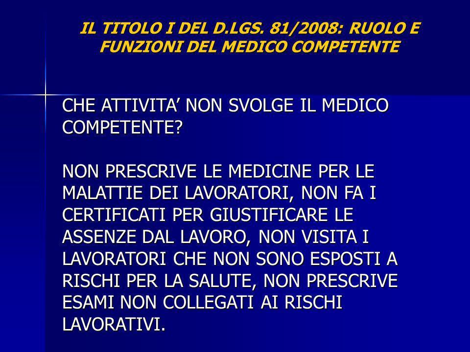 IL TITOLO I DEL D.LGS. 81/2008: RUOLO E FUNZIONI DEL MEDICO COMPETENTE CHE ATTIVITA NON SVOLGE IL MEDICO COMPETENTE? NON PRESCRIVE LE MEDICINE PER LE