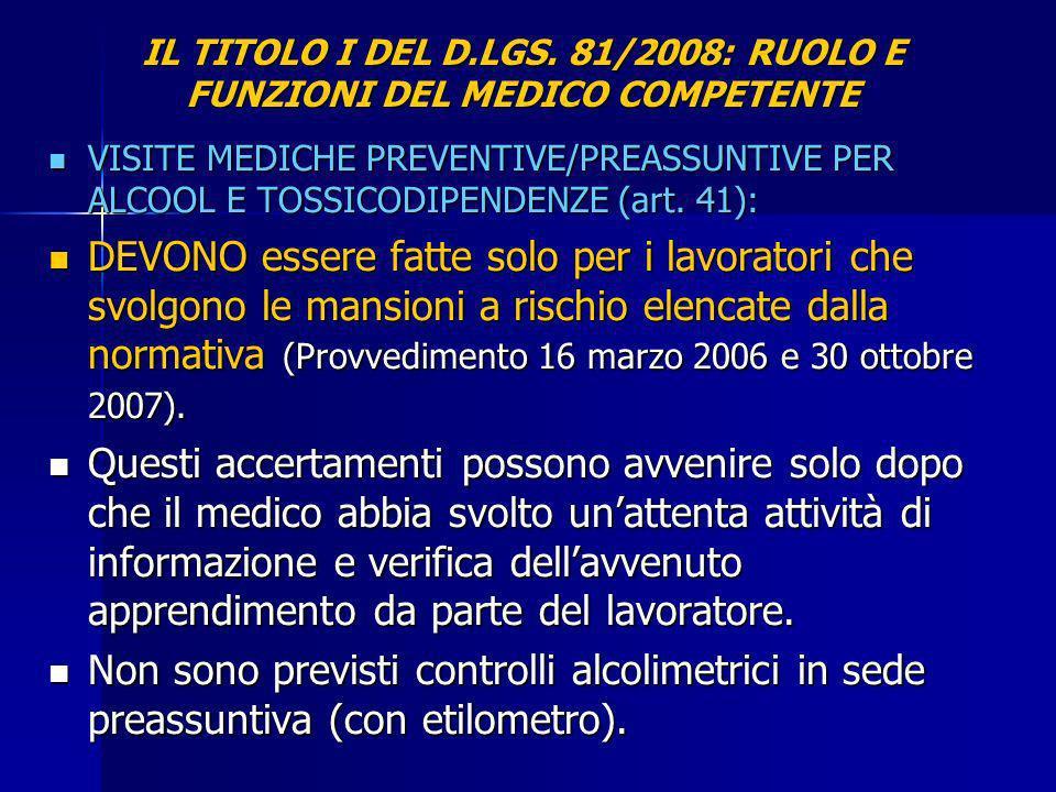 IL TITOLO I DEL D.LGS. 81/2008: RUOLO E FUNZIONI DEL MEDICO COMPETENTE VISITE MEDICHE PREVENTIVE/PREASSUNTIVE PER ALCOOL E TOSSICODIPENDENZE (art. 41)