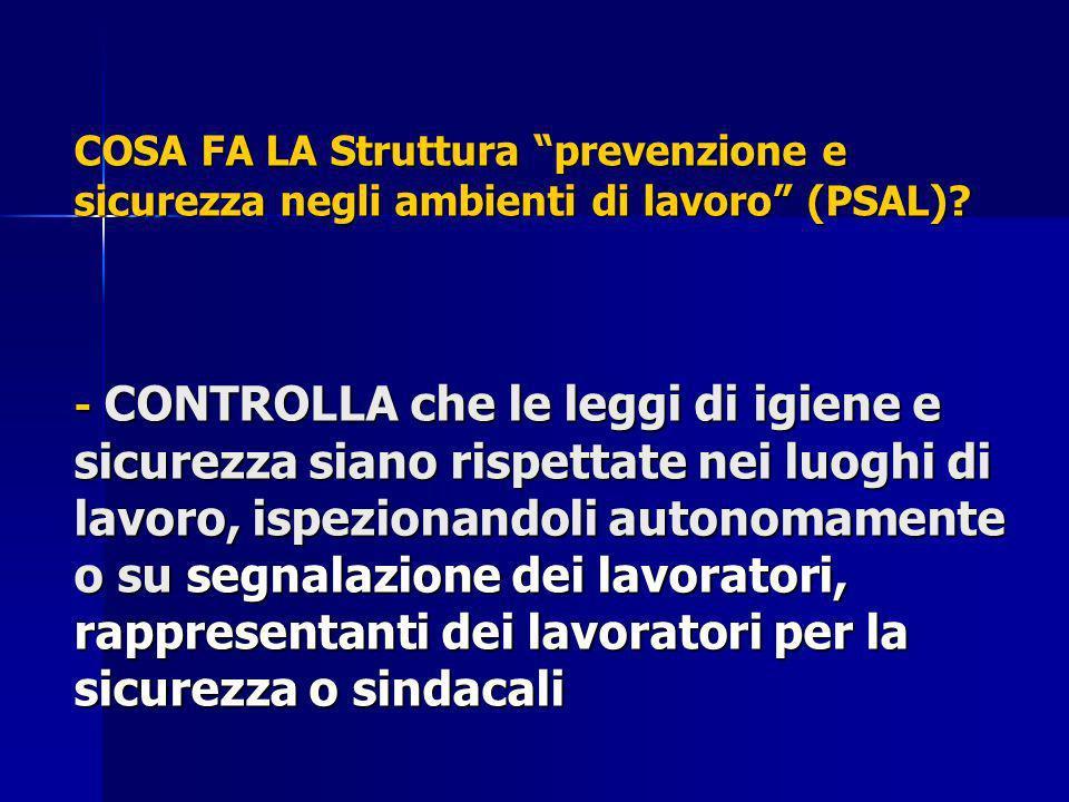 COSA FA LA Struttura prevenzione e sicurezza negli ambienti di lavoro (PSAL)? - CONTROLLA che le leggi di igiene e sicurezza siano rispettate nei luog