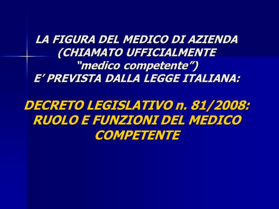 LA FIGURA DEL MEDICO DI AZIENDA (CHIAMATO UFFICIALMENTE medico competente) E PREVISTA DALLA LEGGE ITALIANA: DECRETO LEGISLATIVO n. 81/2008: RUOLO E FU