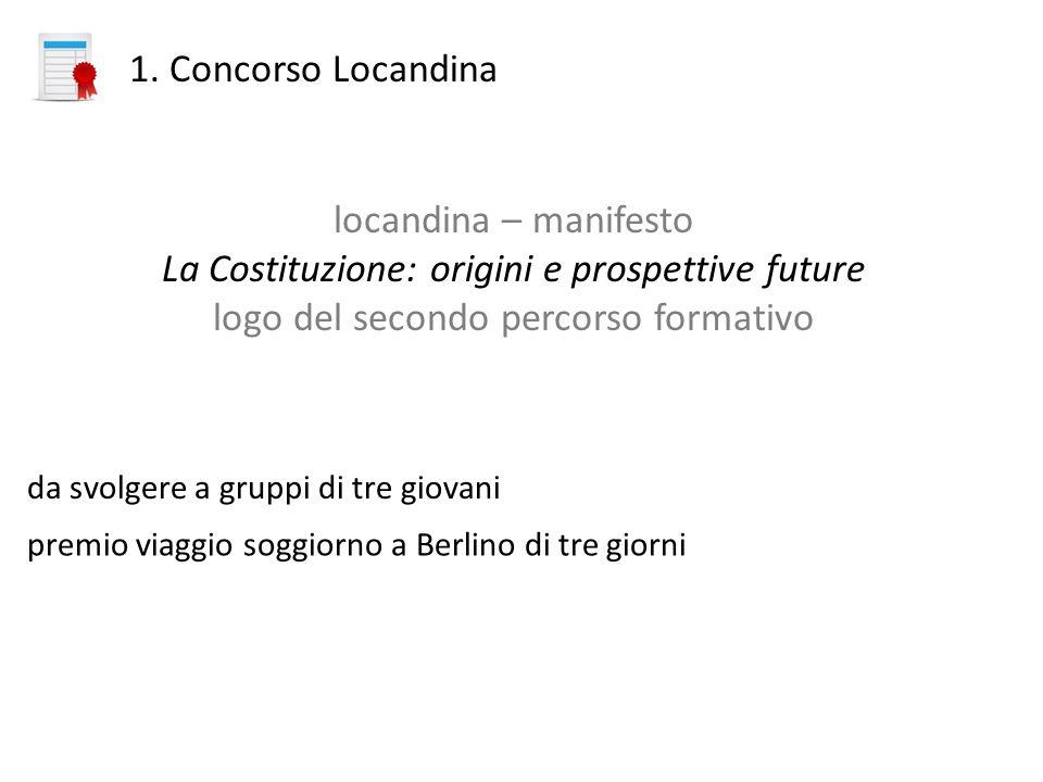 1. Concorso Locandina locandina – manifesto La Costituzione: origini e prospettive future logo del secondo percorso formativo da svolgere a gruppi di