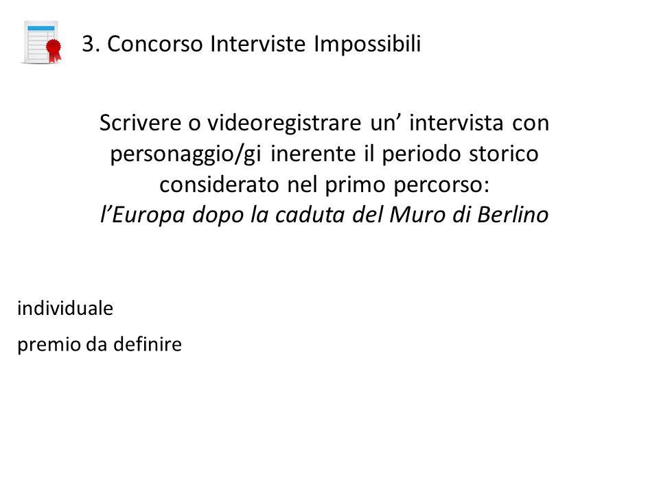 3. Concorso Interviste Impossibili Scrivere o videoregistrare un intervista con personaggio/gi inerente il periodo storico considerato nel primo perco