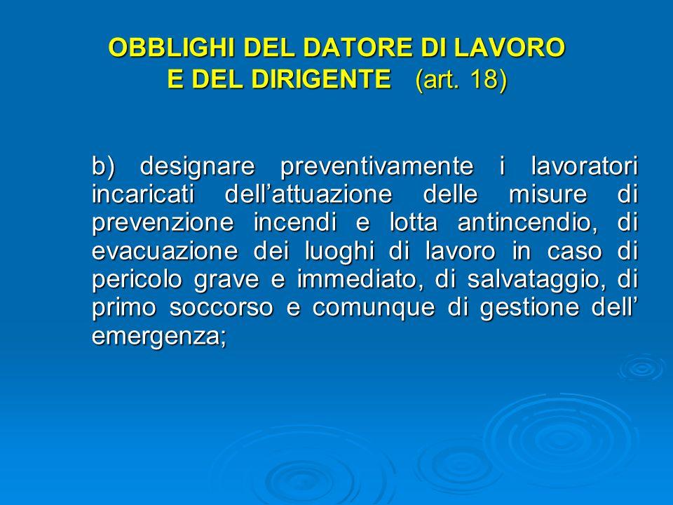OBBLIGHI DEL DATORE DI LAVORO E DEL DIRIGENTE (art. 18) a) nominare il medico competente per leffettuazione della sorveglianza sanitaria nei casi prev