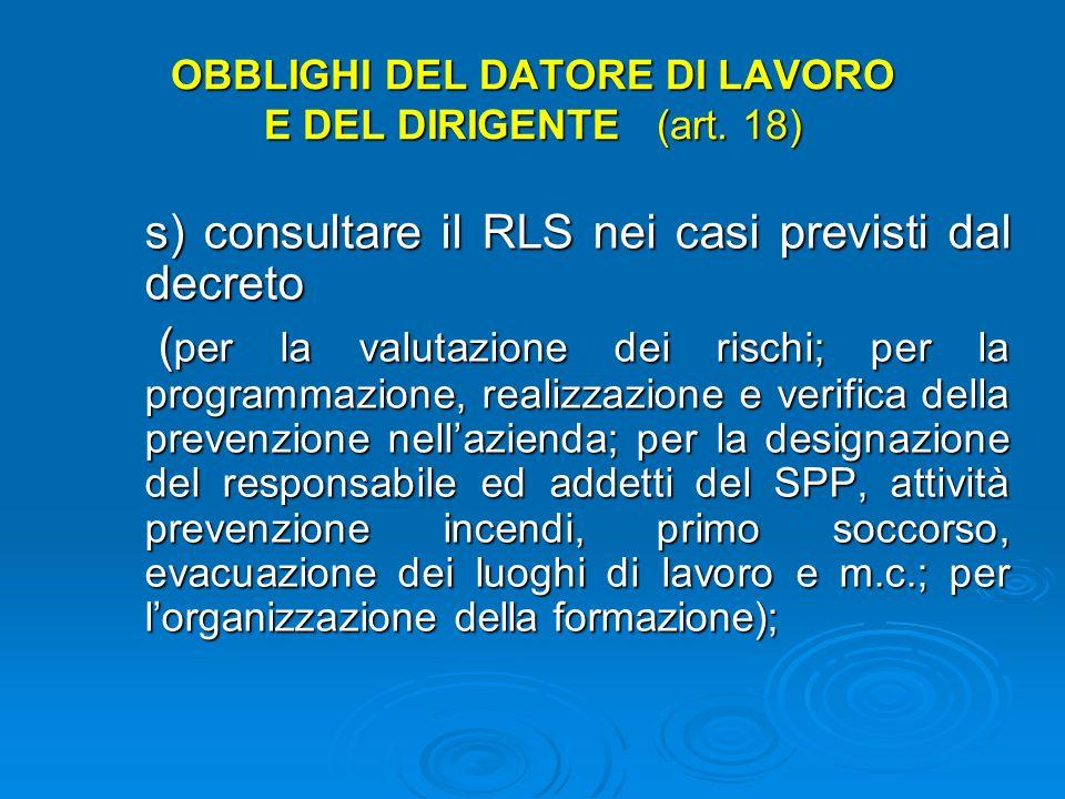 OBBLIGHI DEL DATORE DI LAVORO E DEL DIRIGENTE (art. 18) n) consentire ai lavoratori di verificare, mediante il RLS, lapplicazione delle misure di sicu