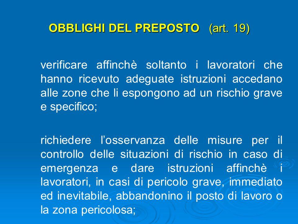 OBBLIGHI DEL PREPOSTO (art. 19) sovrintendere e vigilare sullosservanza da parte dei singoli lavoratori dei loro obblighi di legge, nonché delle dispo