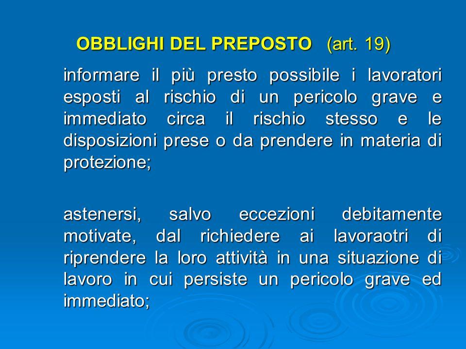 OBBLIGHI DEL PREPOSTO (art. 19) verificare affinchè soltanto i lavoratori che hanno ricevuto adeguate istruzioni accedano alle zone che li espongono a
