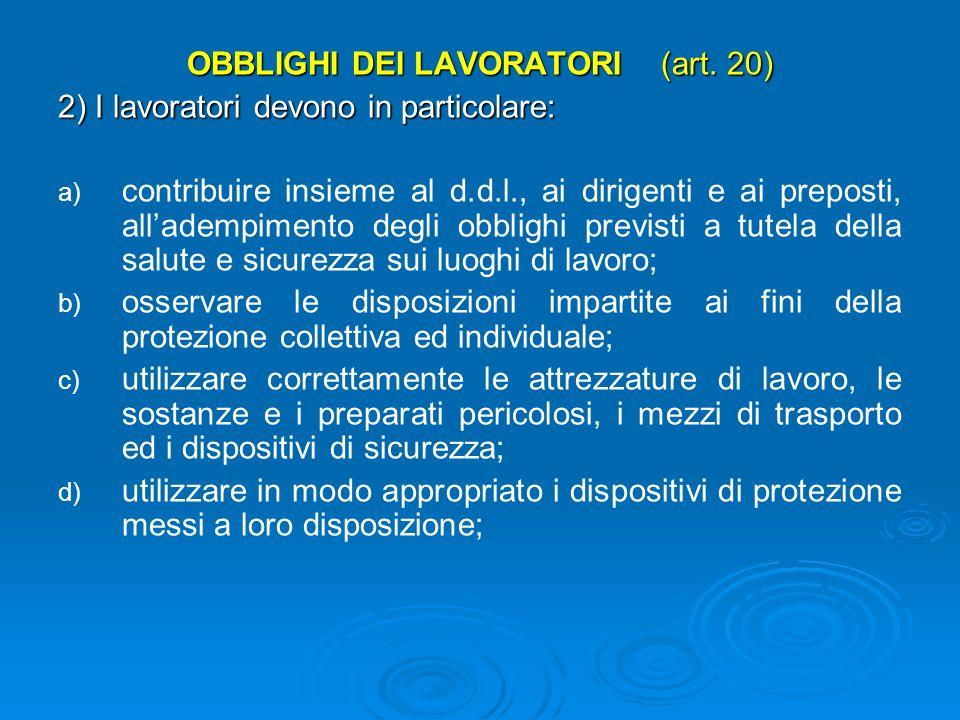 OBBLIGHI DEI LAVORATORI (art. 20) 1) Ogni lavoratore deve prendersi cura della propria salute e sicurezza e di quella delle altre persone presenti su