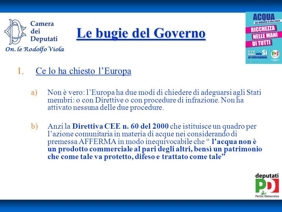 Le bugie del Governo 1.Ce lo ha chiesto lEuropa a)Non è vero: lEuropa ha due modi di chiedere di adeguarsi agli Stati membri: o con Direttive o con procedure di infrazione.