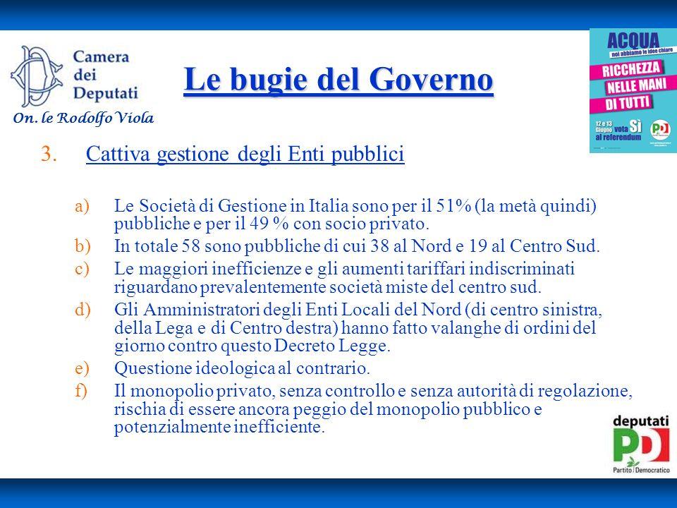 Le bugie del Governo 3.Cattiva gestione degli Enti pubblici a)Le Società di Gestione in Italia sono per il 51% (la metà quindi) pubbliche e per il 49 % con socio privato.