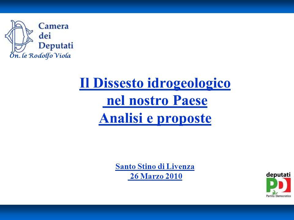 Il Dissesto idrogeologico nel nostro Paese Analisi e proposte Santo Stino di Livenza 26 Marzo 2010 On.