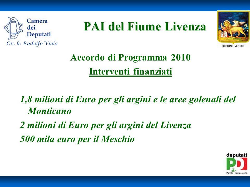 PAI del Fiume Livenza PAI del Fiume Livenza Accordo di Programma 2010 Interventi finanziati 1,8 milioni di Euro per gli argini e le aree golenali del Monticano 2 milioni di Euro per gli argini del Livenza 500 mila euro per il Meschio On.