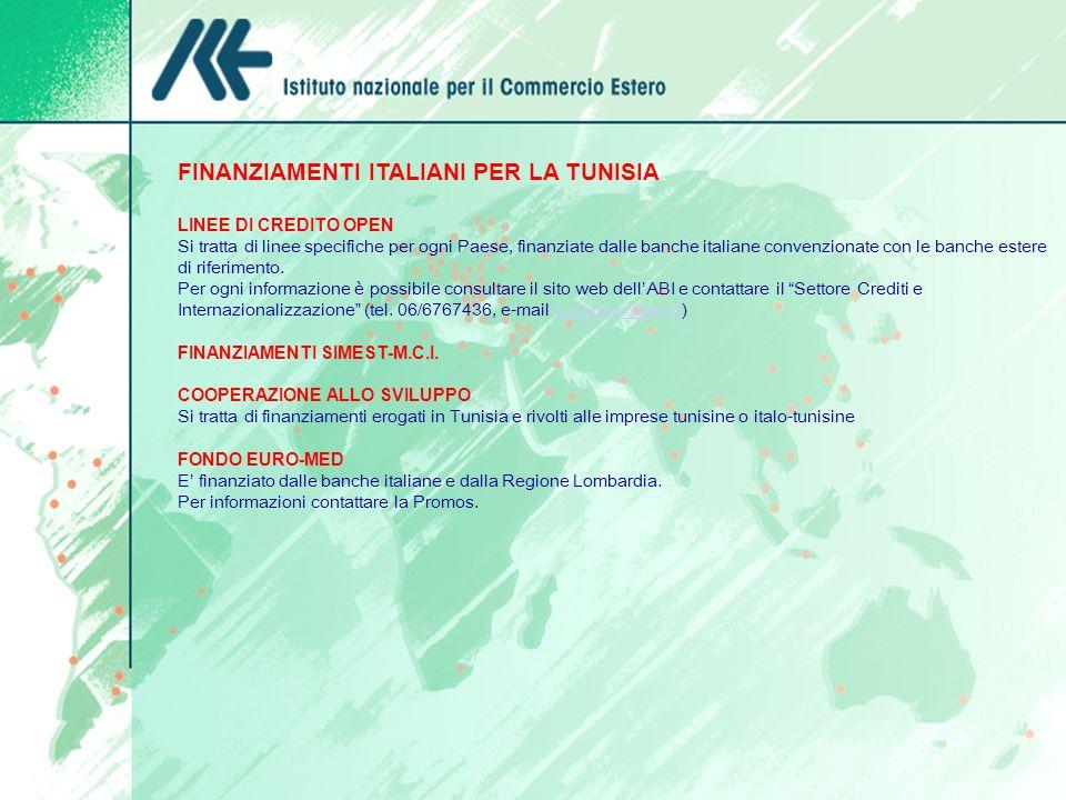FINANZIAMENTI ITALIANI PER LA TUNISIA LINEE DI CREDITO OPEN Si tratta di linee specifiche per ogni Paese, finanziate dalle banche italiane convenziona