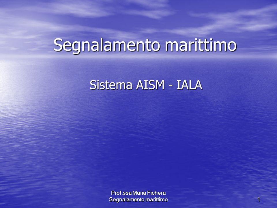 Prof.ssa Maria Fichera Segnalamento marittimo1 Segnalamento marittimo Sistema AISM - IALA