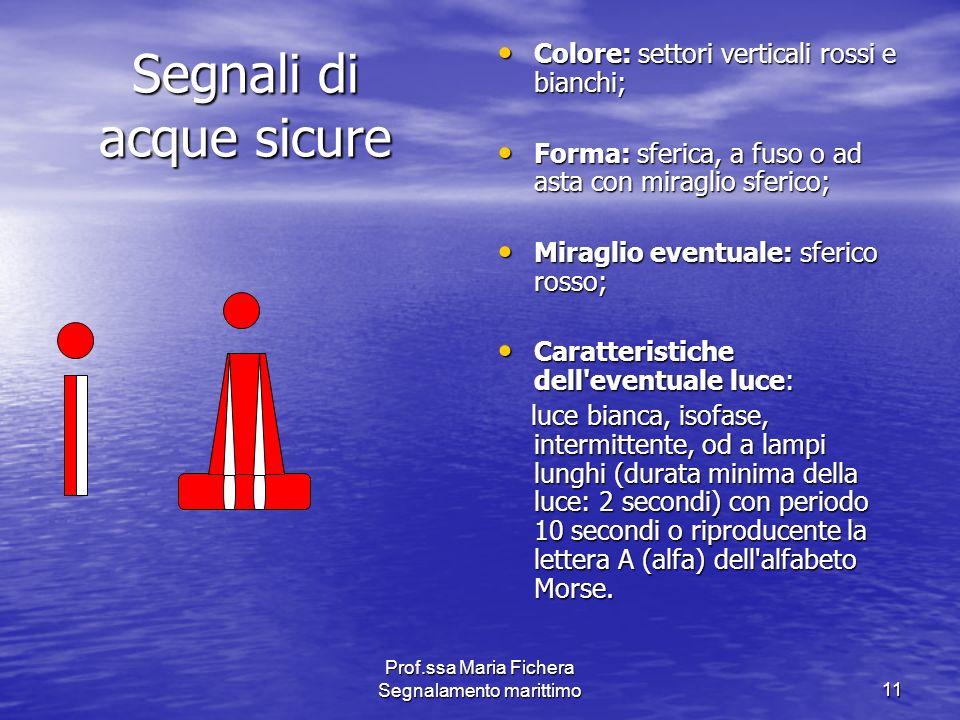 Prof.ssa Maria Fichera Segnalamento marittimo11 Segnali di acque sicure Colore: settori verticali rossi e bianchi; Colore: settori verticali rossi e b