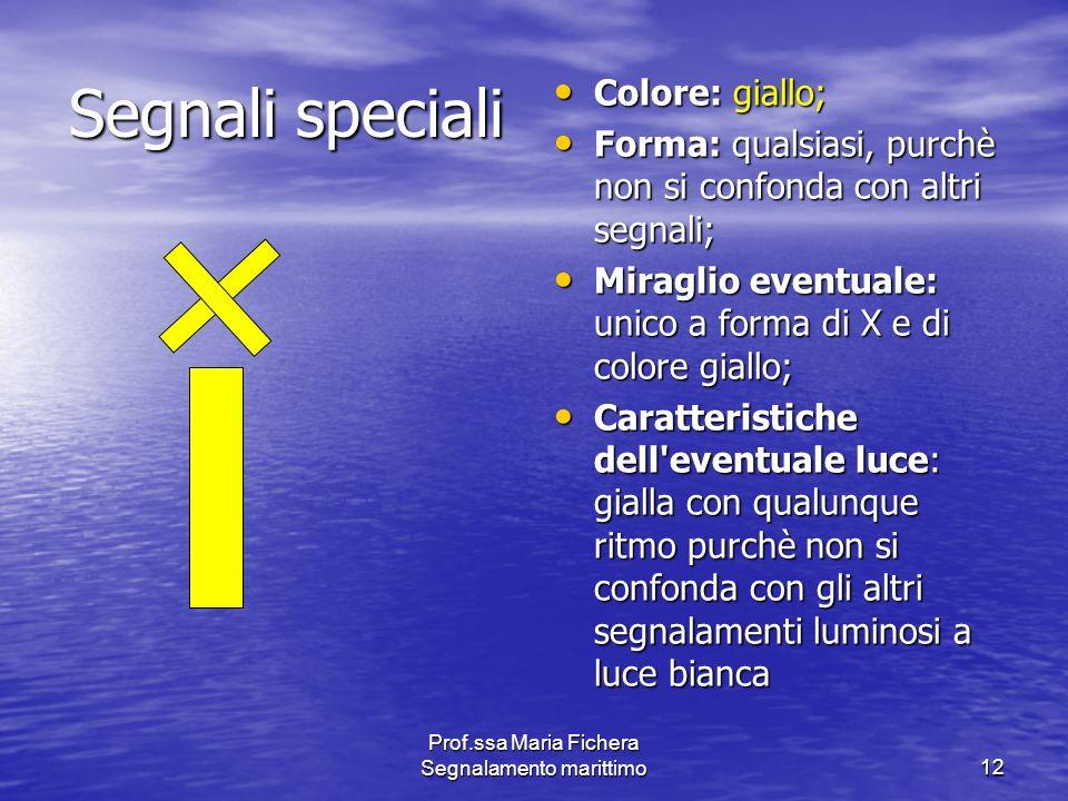 Prof.ssa Maria Fichera Segnalamento marittimo12 Segnali speciali Colore: giallo; Colore: giallo; Forma: qualsiasi, purchè non si confonda con altri se