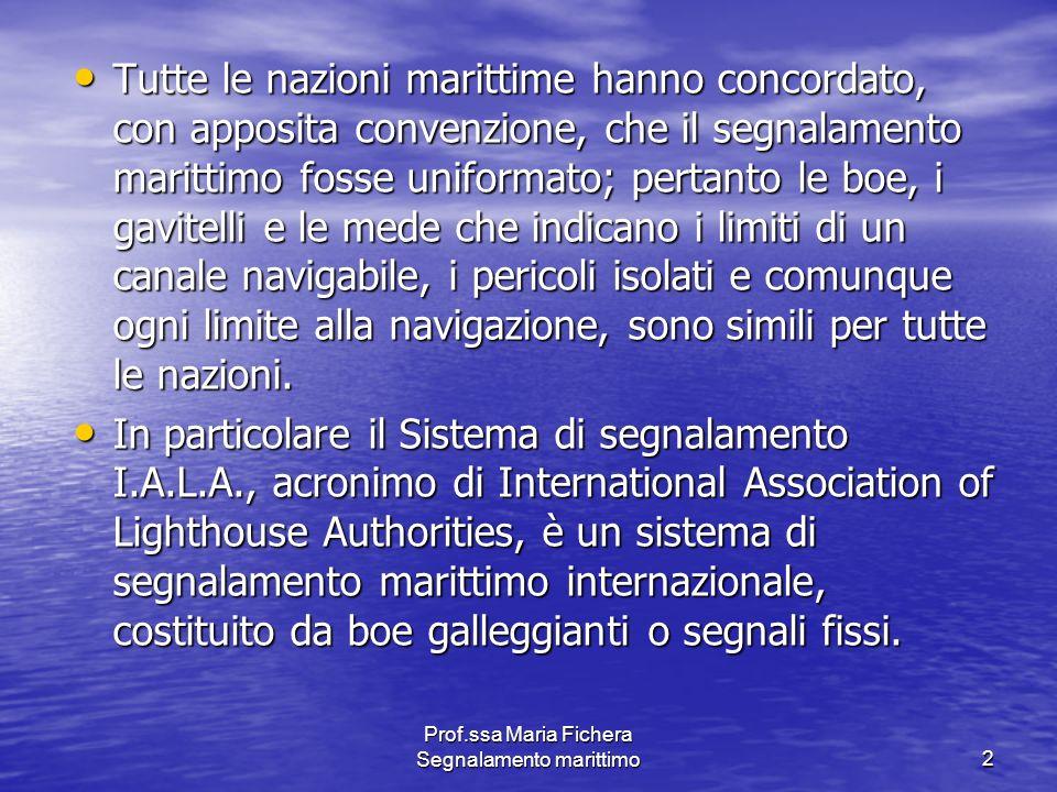 Prof.ssa Maria Fichera Segnalamento marittimo2 Tutte le nazioni marittime hanno concordato, con apposita convenzione, che il segnalamento marittimo fo