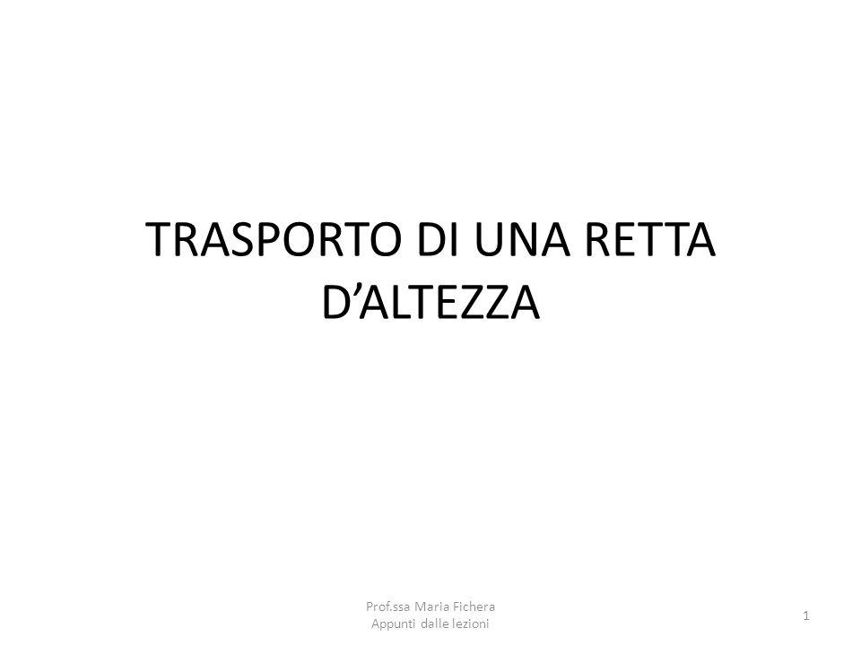 TRASPORTO DI UNA RETTA DALTEZZA 1 Prof.ssa Maria Fichera Appunti dalle lezioni
