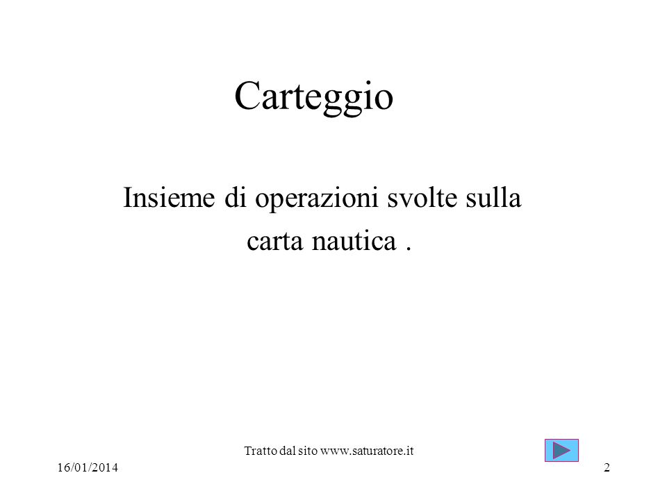 Carteggio Insieme di operazioni svolte sulla carta nautica. 16/01/2014 Tratto dal sito www.saturatore.it 2