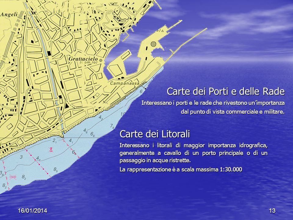 16/01/201413 Carte dei Porti e delle Rade Interessano i porti e le rade che rivestono unimportanza dal punto di vista commerciale e militare.