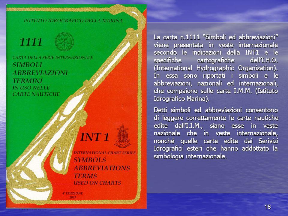 16/01/201416 La carta n.1111 Simboli ed abbreviazioni viene presentata in veste internazionale secondo le indicazioni della INT1 e le specifiche cartografiche dellI.H.O.
