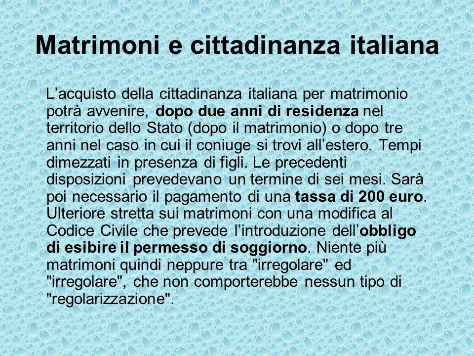 Matrimoni e cittadinanza italiana Lacquisto della cittadinanza italiana per matrimonio potrà avvenire, dopo due anni di residenza nel territorio dello Stato (dopo il matrimonio) o dopo tre anni nel caso in cui il coniuge si trovi allestero.