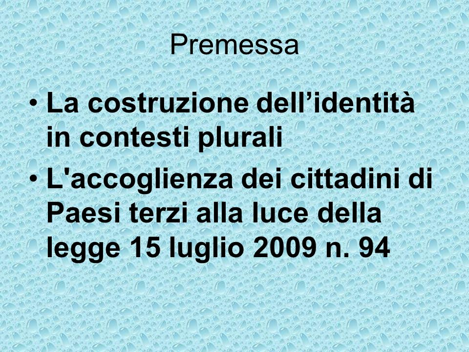 Premessa La costruzione dellidentità in contesti plurali L accoglienza dei cittadini di Paesi terzi alla luce della legge 15 luglio 2009 n.