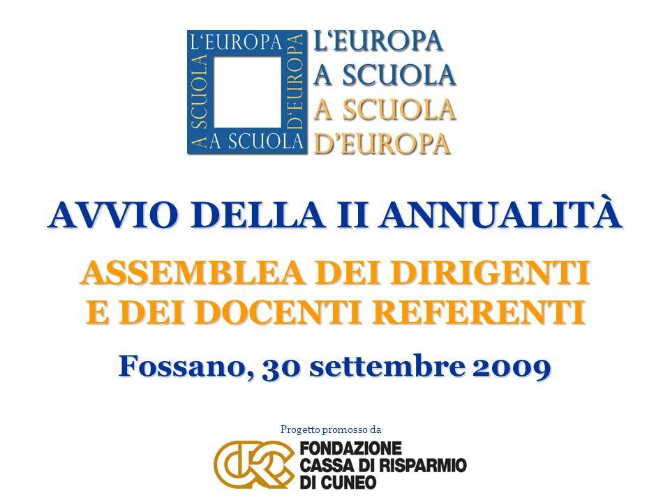 Progetto promosso da AVVIO DELLA II ANNUALITÀ ASSEMBLEA DEI DIRIGENTI E DEI DOCENTI REFERENTI Fossano, 30 settembre 2009