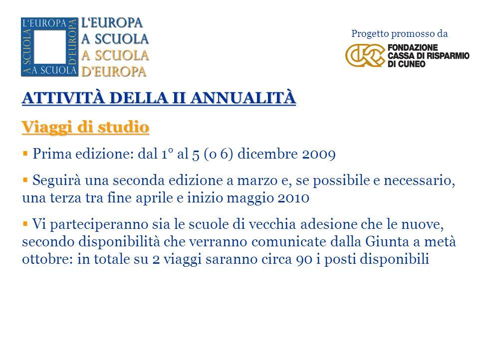 ATTIVITÀ DELLA II ANNUALITÀ Viaggi di studio Prima edizione: dal 1° al 5 (o 6) dicembre 2009 Seguirà una seconda edizione a marzo e, se possibile e ne