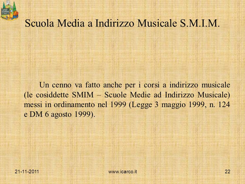 Scuola Media a Indirizzo Musicale S.M.I.M. Un cenno va fatto anche per i corsi a indirizzo musicale (le cosiddette SMIM – Scuole Medie ad Indirizzo Mu