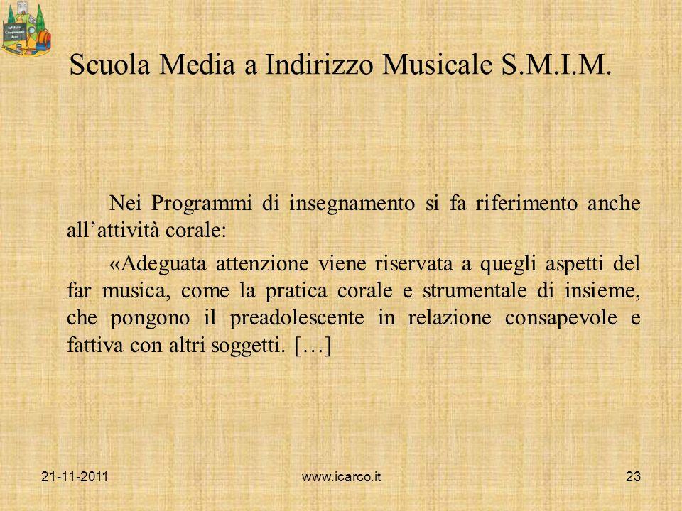 Scuola Media a Indirizzo Musicale S.M.I.M. Nei Programmi di insegnamento si fa riferimento anche allattività corale: «Adeguata attenzione viene riserv