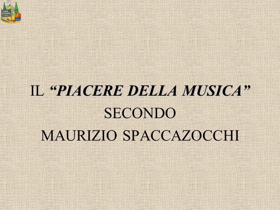 PIACERE DELLA MUSICA IL PIACERE DELLA MUSICA SECONDO MAURIZIO SPACCAZOCCHI