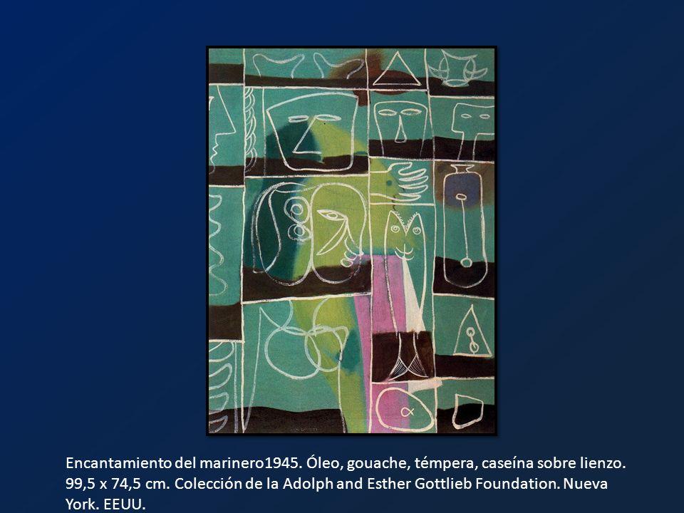 Encantamiento del marinero1945. Óleo, gouache, témpera, caseína sobre lienzo. 99,5 x 74,5 cm. Colección de la Adolph and Esther Gottlieb Foundation. N