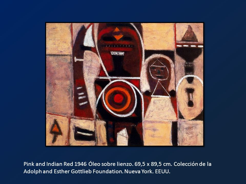 Pink and Indian Red 1946 Óleo sobre lienzo. 69,5 x 89,5 cm. Colección de la Adolph and Esther Gottlieb Foundation. Nueva York. EEUU.