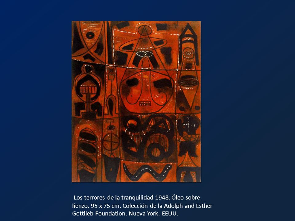 Los terrores de la tranquilidad 1948. Óleo sobre lienzo. 95 x 75 cm. Colección de la Adolph and Esther Gottlieb Foundation. Nueva York. EEUU.