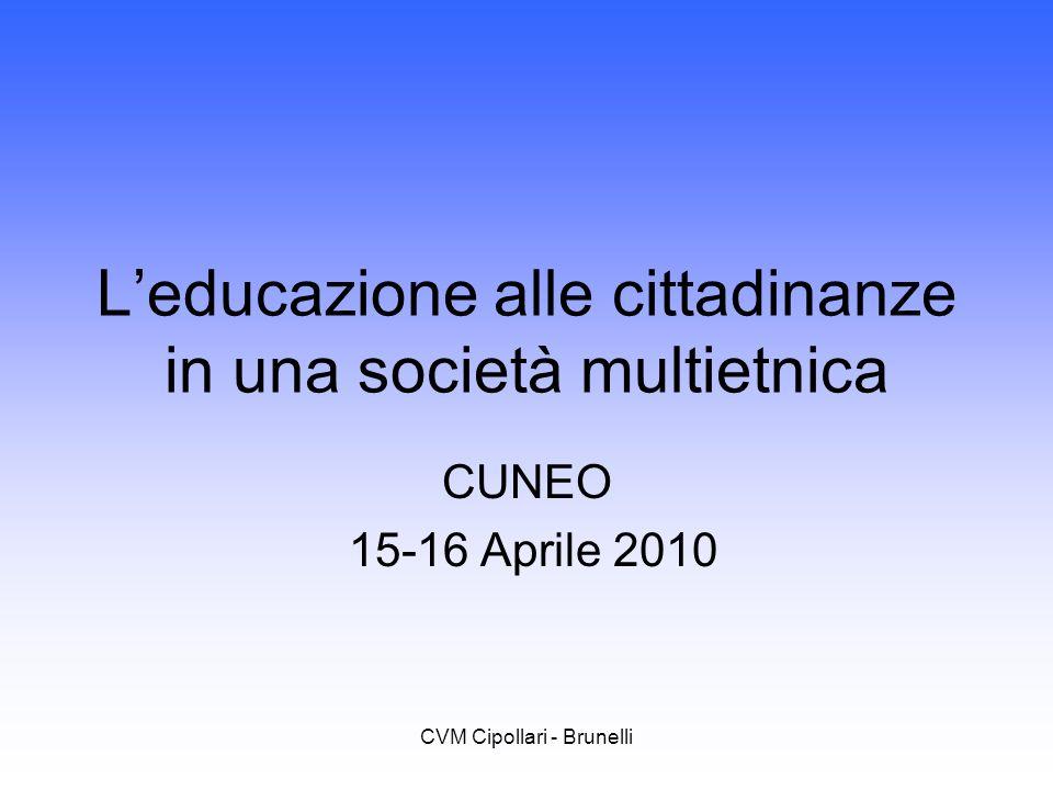 CVM Cipollari - Brunelli Leducazione alle cittadinanze in una società multietnica CUNEO 15-16 Aprile 2010