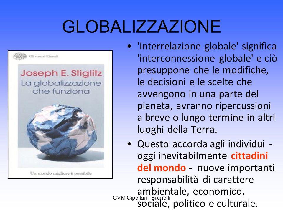 GLOBALIZZAZIONE 'Interrelazione globale' significa 'interconnessione globale' e ciò presuppone che le modifiche, le decisioni e le scelte che avvengon