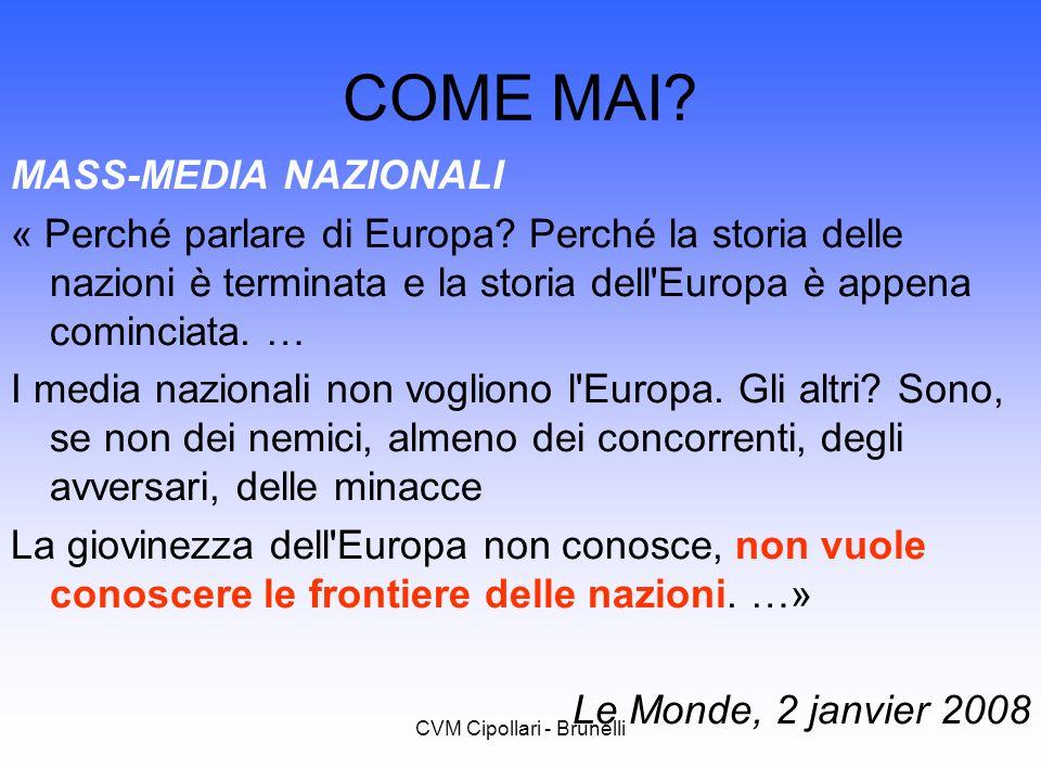 CVM Cipollari - Brunelli COME MAI? MASS-MEDIA NAZIONALI « Perché parlare di Europa? Perché la storia delle nazioni è terminata e la storia dell'Europa