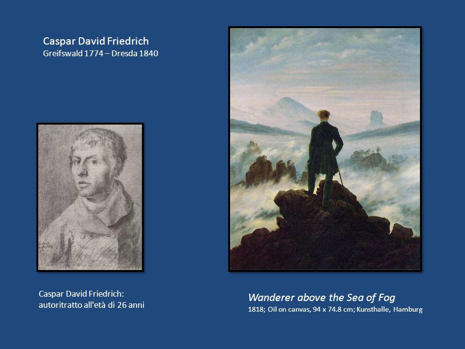 Caspar David Friedrich Greifswald 1774 – Dresda 1840 Wanderer above the Sea of Fog 1818; Oil on canvas, 94 x 74.8 cm; Kunsthalle, Hamburg Caspar David Friedrich: autoritratto all età di 26 anni