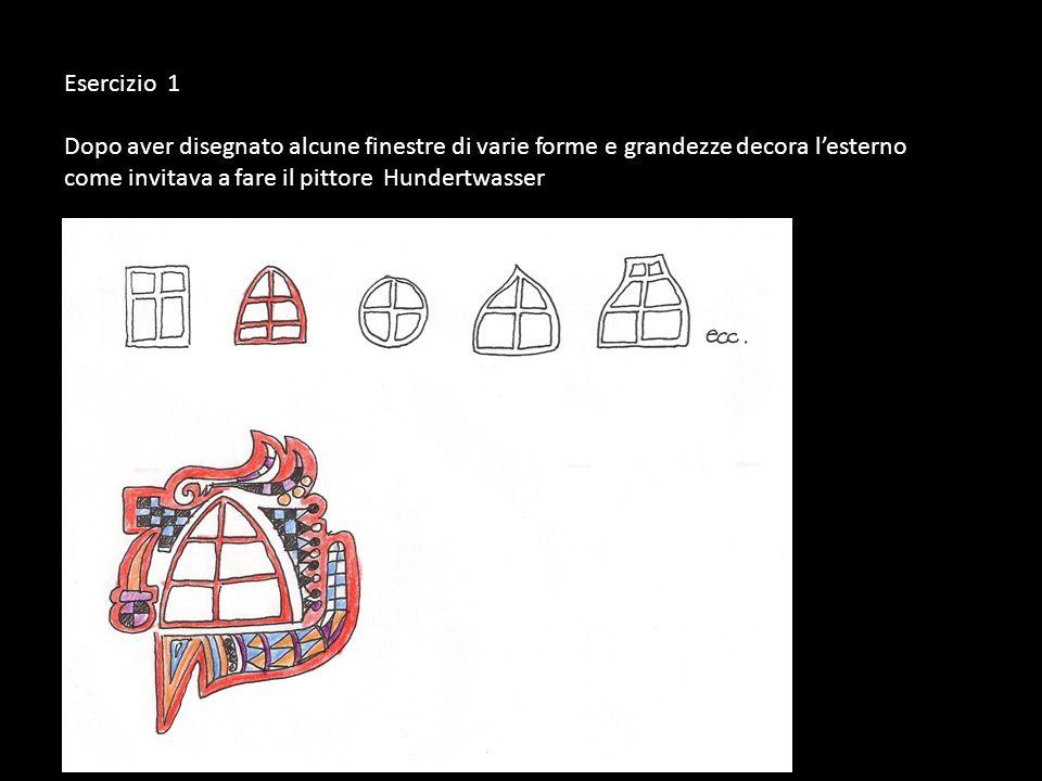 Esercizio 1 Dopo aver disegnato alcune finestre di varie forme e grandezze decora lesterno come invitava a fare il pittore Hundertwasser