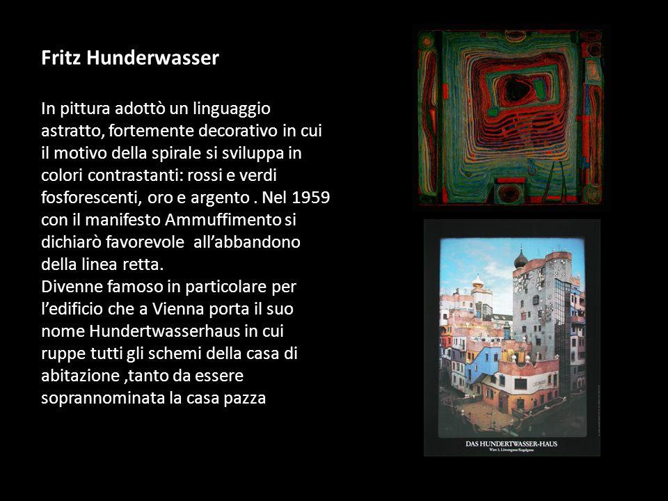 Fritz Hunderwasser In pittura adottò un linguaggio astratto, fortemente decorativo in cui il motivo della spirale si sviluppa in colori contrastanti: rossi e verdi fosforescenti, oro e argento.