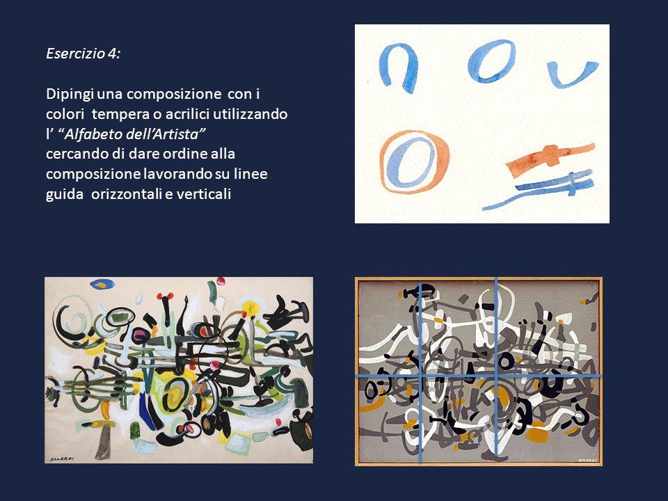 Esercizio 4: Dipingi una composizione con i colori tempera o acrilici utilizzando l Alfabeto dellArtista cercando di dare ordine alla composizione lav