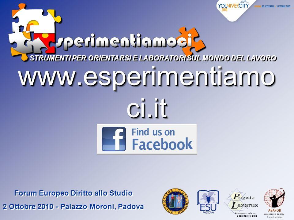 www.esperimentiamo ci.it STRUMENTI PER ORIENTARSI E LABORATORI SUL MONDO DEL LAVORO Forum Europeo Diritto allo Studio 2 Ottobre 2010 - Palazzo Moroni,