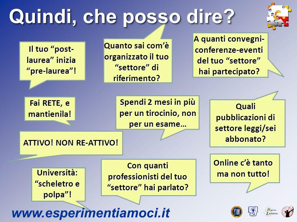 Quindi, che posso dire. www.esperimentiamoci.it Il tuo post- laurea inizia pre-laurea.