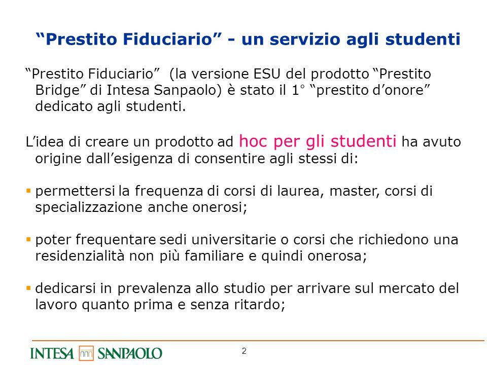 2 Prestito Fiduciario - un servizio agli studenti Prestito Fiduciario (la versione ESU del prodotto Prestito Bridge di Intesa Sanpaolo) è stato il 1°