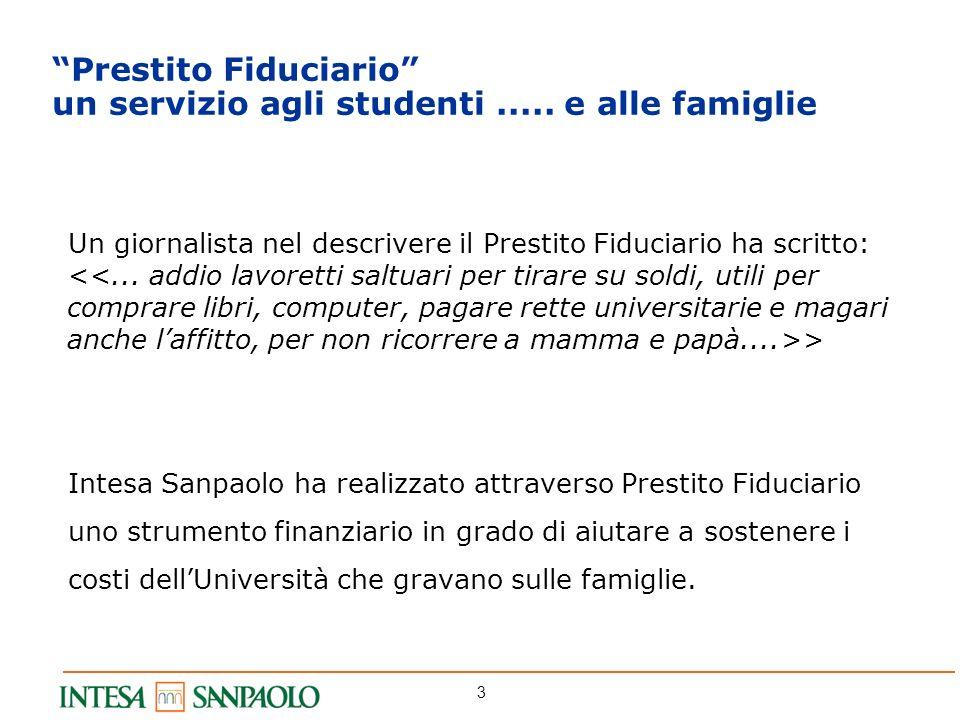 3 Prestito Fiduciario un servizio agli studenti..... e alle famiglie Un giornalista nel descrivere il Prestito Fiduciario ha scritto: > Intesa Sanpaol