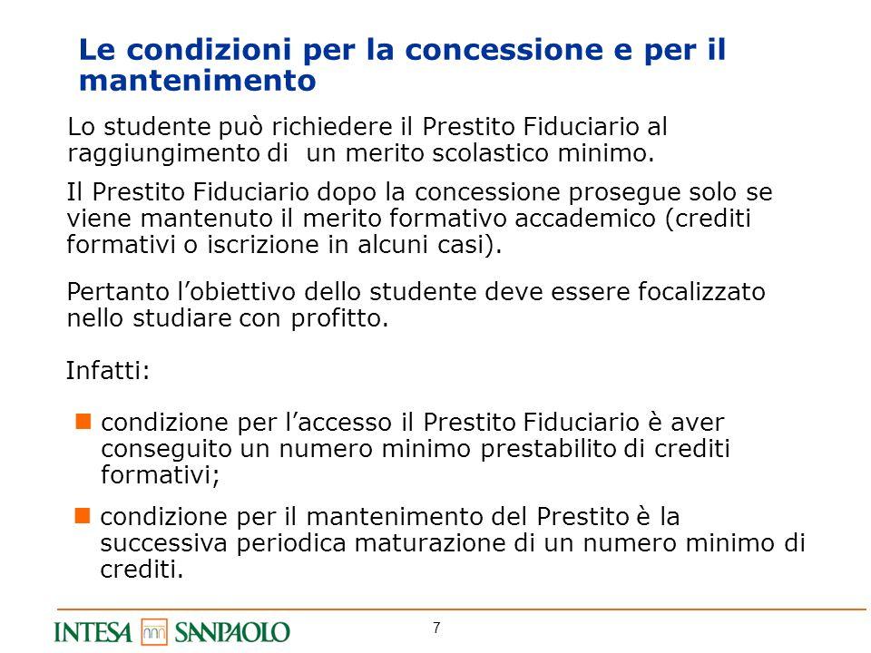 7 Le condizioni per la concessione e per il mantenimento Lo studente può richiedere il Prestito Fiduciario al raggiungimento di un merito scolastico m