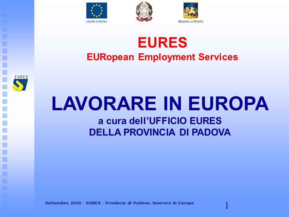 1 EURES EURopean Employment Services LAVORARE IN EUROPA a cura dellUFFICIO EURES DELLA PROVINCIA DI PADOVA Settembre 2010 - EURES - Provincia di Padov
