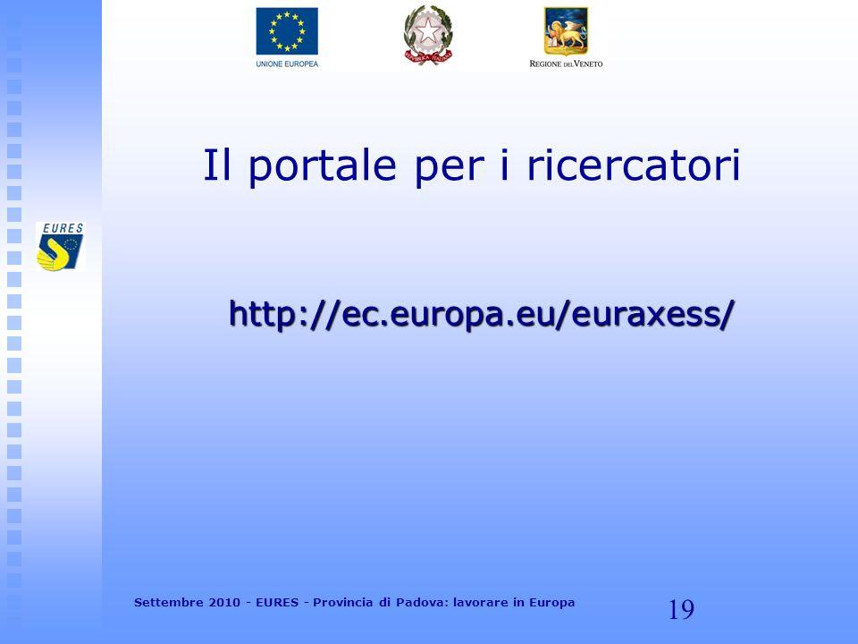 19 Il portale per i ricercatori http://ec.europa.eu/euraxess/ Settembre 2010 - EURES - Provincia di Padova: lavorare in Europa